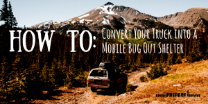 How to Turn Your Truck into a Mobile Bug Out Shelter